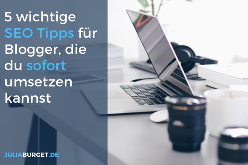 5 wichtige SEO Tipps für Blogger, damit sich deine Reichweite vervielfacht