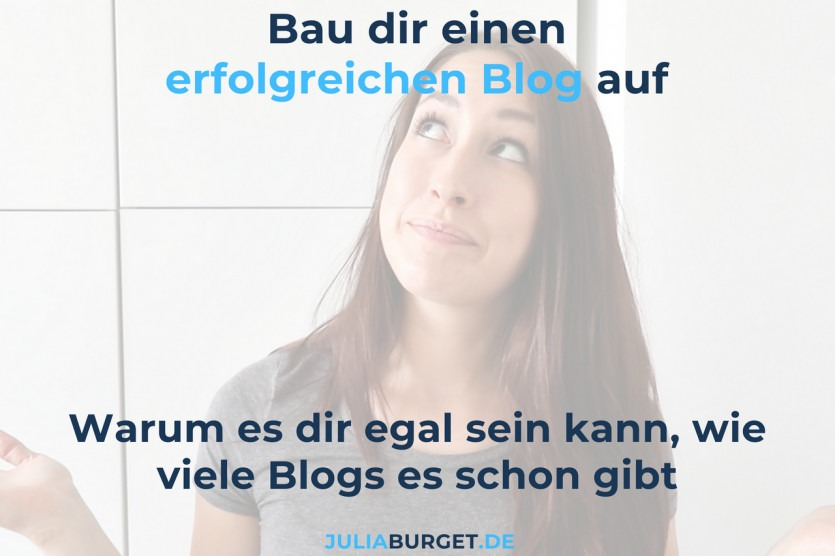 Es gibt doch schon soo viele Blogs!? Warum dir das ziemlich egal sein kann
